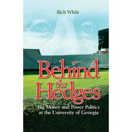 Behind the Hedges : Big Money and Power Politics at the University of