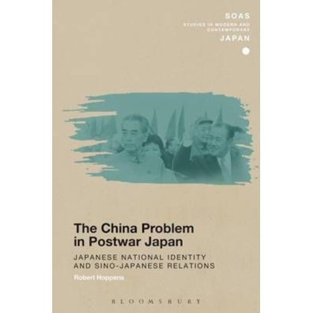 The China Problem In Postwar Japan  Japanese National Identity And Sino Japanese Relations