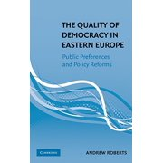 The Quality of Democracy in Eastern Europe : Public Preferences and Policy Reforms