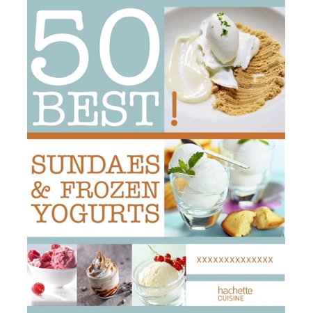 Sundae et frozen yogurts - eBook (Frozen Yogurt Flavors)