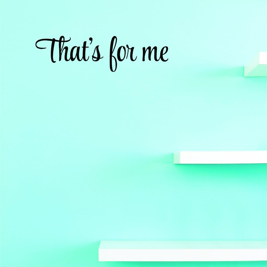 Custom Decals That's For Me Wall Art Size: 6 X 20 Inches Color: Black