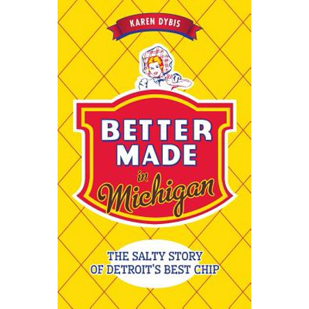 Better Made in Michigan : The Salty Story of Detroit S Best