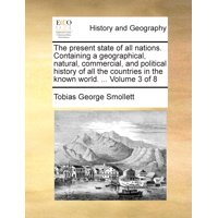The Present State of All Nations. Containing a Geographical, Natural, Commercial, and Political History of All the Countries in the Known World. ... Volume 3 of 8