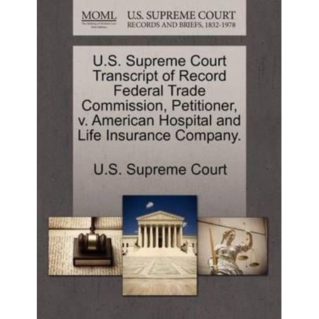 U S  Supreme Court Transcript Of Record Federal Trade Commission  Petitioner  V  American Hospital And Life Insurance Company
