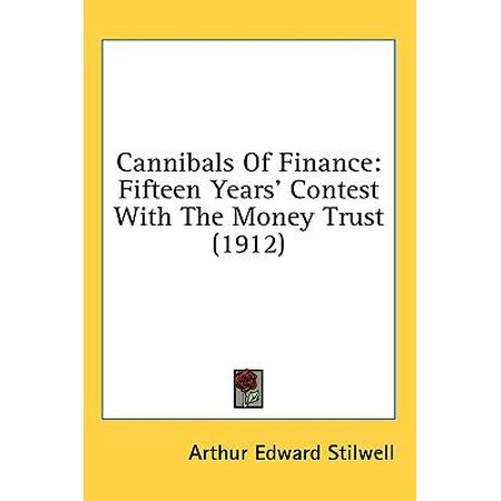 Cannibals Of Finance  Fifteen Years Contest With The Money Trust  1912
