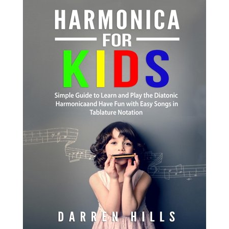 Harmonica for Kids : Simple Guide to Learn and Play the Diatonic Harmonica and Have Fun with Easy Songs in Tablature Notation ()