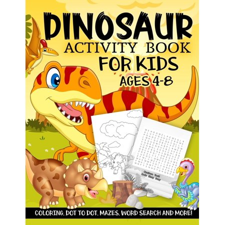Dinosaur Activity Book for Kids Ages 4-8 : A Fun Kid Workbook Game for Learning, Prehistoric Creatures Coloring, Dot to Dot, Mazes, Word Search and More!