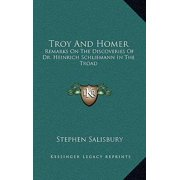 Troy and Homer: Remarks on the Discoveries of Dr. Heinrich Schliemann in the Troad Hardcover