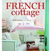 French Cottage : French-Style Homes and Shops for Inspiration