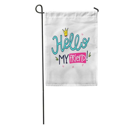 JSDART Creative Phrase Crown and Color Hello My Friend Drawing Expression Garden Flag Decorative Flag House Banner 12x18 inch - image 1 of 2