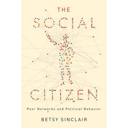 The Social Citizen : Peer Networks and Political Behavior