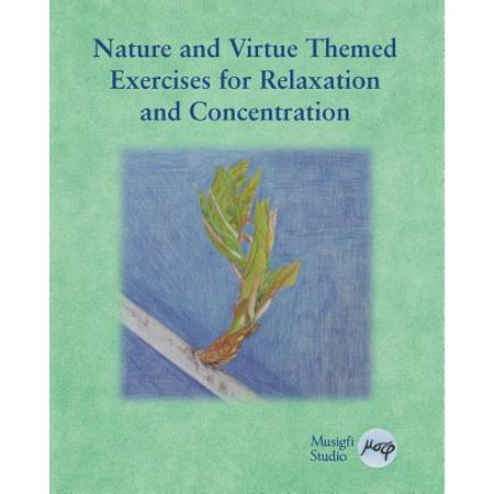 Nature and Virtue Themed Exercises for Relaxation and Concentration : Guided Imagery, Visualizations and Drawing Tasks for Classrooms and Adults