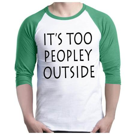 0ffa58574 Shop4Ever Men's It's Too Peopley Outside Raglan Baseball Shirt - Walmart.com