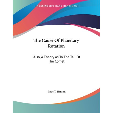 The Cause Of Planetary Rotation : Also, A Theory As To The Tail Of The Comet