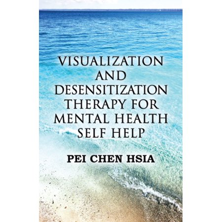 Visualization and Desensitization Therapy for Mental Health Self Help - (Sample Progress Notes For Mental Health Therapy)