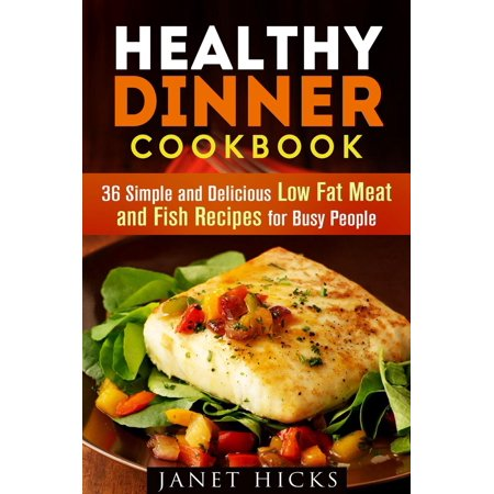 Healthy Dinner Cookbook: 36 Simple and Delicious Low Fat Meat and Fish Recipes for Busy People - eBook