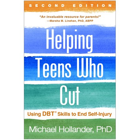 Helping Teens Who Cut, Second Edition : Using DBT® Skills to End Self-Injury