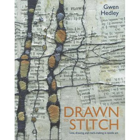 - Drawn to Stitch : Line, Drawing and Mark-Making in Textile Art