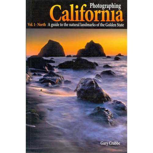 Photographing California: North: A Guide to the Natural Landmarks of the Golden State