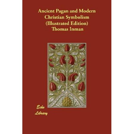 Ancient Pagan and Modern Christian Symbolism (Illustrated Edition) - image 1 of 1