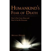 Humankind's Fear of Death : How It Has Come about and How It Can Be Overcome