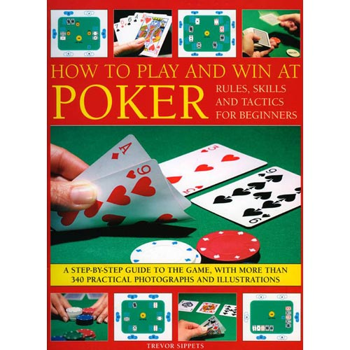 How to Play and Win at Poker: Rules, Skills and Tactics for Beginners