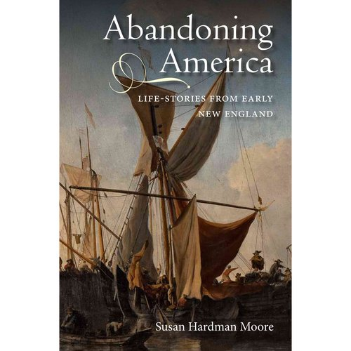 Abandoning America: Life-Stories from Early New England
