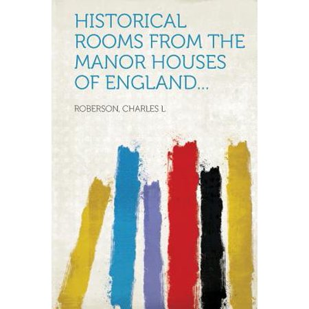 Historical Rooms from the Manor Houses of England... - Manor Houses England