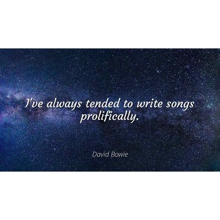 David Bowie - I\'ve always tended to write songs prolifically ...