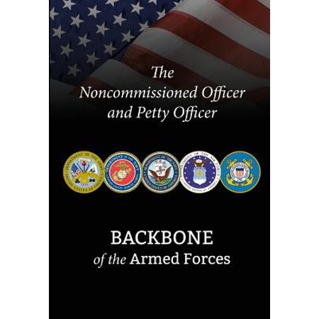 The Noncommissioned Officer and Petty Officer : Backbone of the Armed - Armed Forces Peel
