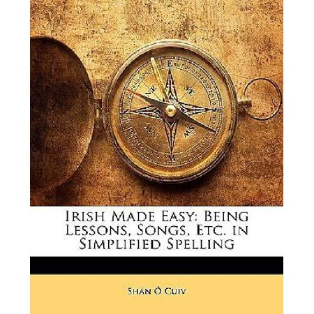 Irish Made Easy: Being Lessons, Songs, Etc. in Simplified Spelling - image 1 of 1