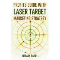 Profits Guide With Laser Target Marketing Strategy - eBook
