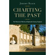 Charting the Past: The Historical Worlds of Eighteenth-Century England (Paperback)