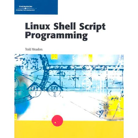 Linux Shell Script Programming By Todd Meadors