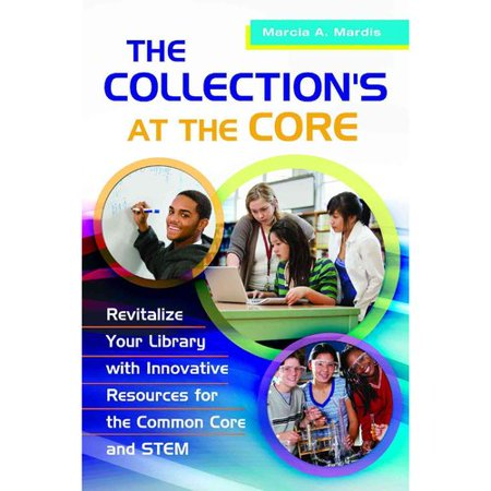 The Collections At The Core  Revitalize Your Library With Innovative Resources For The Common Core And Stem