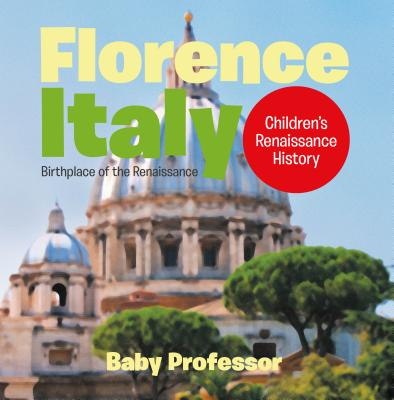 Florence, Italy: Birthplace of the Renaissance | Children's Renaissance History - eBook