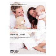 Mehr als Liebe? Die besondere Bindung zwischen Eltern und ihren Kindern - eBook