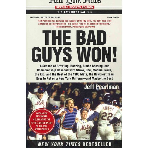 The Bad Guys Won: A Season of Brawling, Boozing, Bimbo Chasing, and Championship Baseball with Straw, Doc, Mookie, Nails, the Kid, and the Rest of the 1986 Mets, the Ro