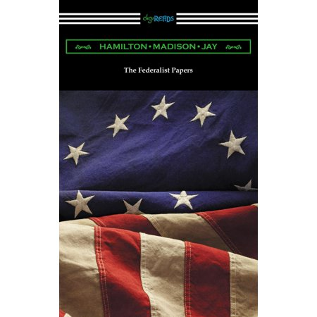The Federalist Papers (with Introductions by Edward Gaylord Bourne and Goldwin Smith) - (Edward A Smith Law Offices Sacramento Ca)