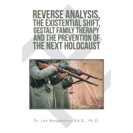 Reverse Analysis, the Existential Shift, Gestalt Family Therapy and the Prevention of the Next Holocaust -