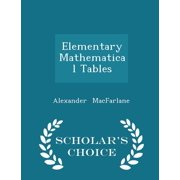 Elementary Mathematical Tables - Scholar's Choice Edition