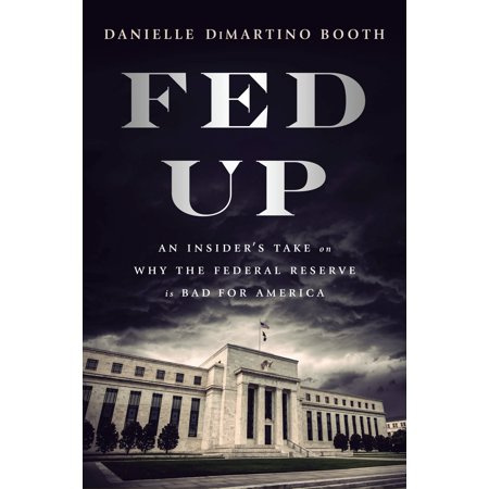 Fed Up : An Insider's Take on Why the Federal Reserve is Bad for (1 Federal Reserve Note)