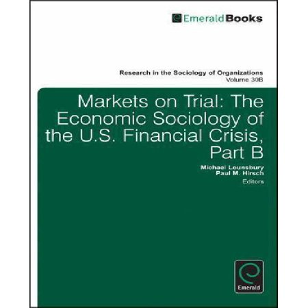 Markets On Trial  The Economic Sociology Of The U S  Financial Crisis  Part B
