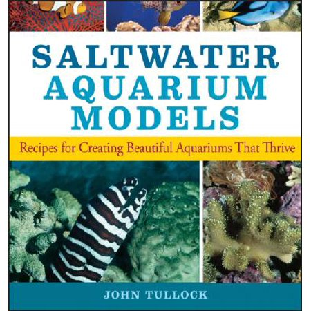 Cap Salt - Saltwater Aquarium Models : Recipes for Creating Beautiful Aquariums That Thrive