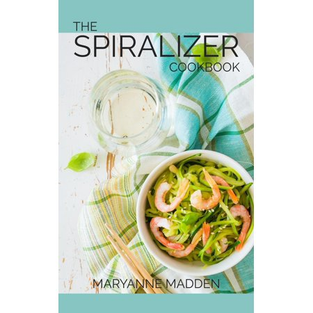 The Spiralizer Cookbook - Over 50 delicious Spiralizer Recipes with UK measurements - eBook
