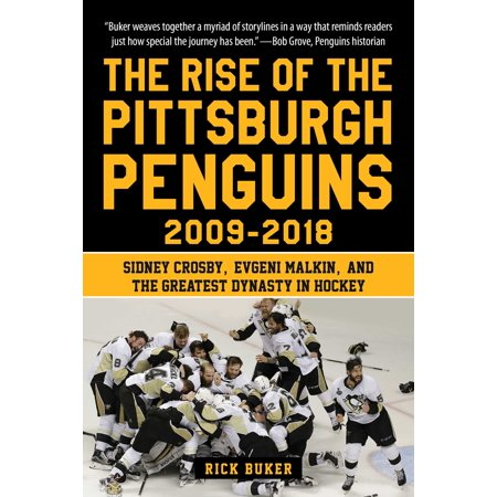 The Rise of the Pittsburgh Penguins 2009-2018 : Sidney Crosby, Evgeni Malkin, and the Greatest Dynasty in Hockey