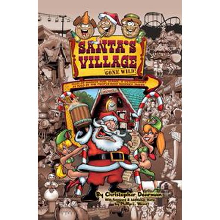 Santa's Village Gone Wild! Tales Of Summer Fun, Hijinx & Debauchery As Told By The People Who Worked There - eBook (Village People Outfits)