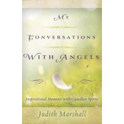 My Conversations with Angels : Inspirational Moments with Guardian Spirits