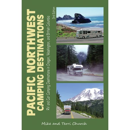 Pacific northwest camping destinations : rv and car camping destinations in oregon, washington, and: