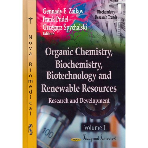 Organic Chemistry, Biochemistry, Biotechnology & Renewable Resources: Research & Development -- Volume 1: Today & Tomorrow
